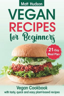 VEGAN RECIPES for Beginners  Vegan Cookbook with Tasty  Quick and Easy Plant based Recipes  21 Day Meal Plan