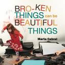 Broken Things Can Be Beautiful Things