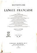 Dictionnaire de la langue française contenant: la nomenclature, la grammaire, la signification des mots, la partie historique, l'étymologie par É. Littré
