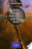 Dark Nebulae  Dark Lanes  and Dust Belts