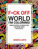 F ck Off World  I m Coloring  Swear Words Alternatives Coloring Book for Adults