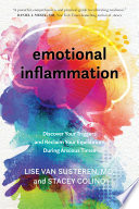 """Emotional Inflammation: Discover Your Triggers and Reclaim Your Equilibrium During Anxious Times"" by Lise Van Susteren, Stacey Colino"