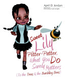 Sweet Lily Pitter-Patter, What You Do Surely Matters: (To the Trees & the Bumbling Bees)