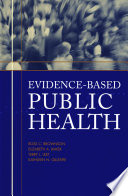 """Evidence-Based Public Health"" by and Director of the Prevention Research Center Ross C. Brownson Professor of Epidemiology, Elizabeth A. Baker Associate Professor of Behavioral Science and Health Education, Terry L. Leet Assistant Professor of Epidemiology, Missouri Kathleen N. Gillespie Associate Professor of Health Management and Policy All at St.Louis University School of Public Health"