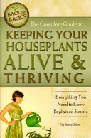 The Complete Guide to Keeping Your Houseplants Alive and Thriving Book