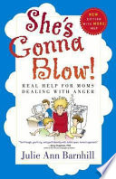 """""""She's Gonna Blow!: Real Help for Moms Dealing with Anger"""" by Julie Ann Barnhill"""
