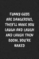 Funny Guys Are Dangerous  They ll Make You Laugh And Laugh And Laugh Then Boom  You re Naked