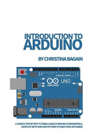 Introduction to Arduino  A Simple Step by Step Tutorial Guide of Arduino Fundamentals  Complete with Code and Pictures to Make Your Life Easier