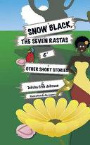 Snow Black  the Seven Rastas   Other Short Stories
