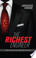 """The Richest Engineer: A Story That Will Unravel the Secrets of the Rich"" by Abhishek Kumar"