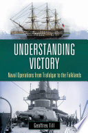 Understanding Victory  Naval Operations from Trafalgar to the Falklands