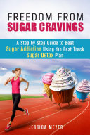 Freedom From Sugar Cravings  A Step by Step Guide to Beat