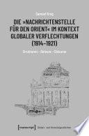 Die »Nachrichtenstelle für den Orient« im Kontext globaler Verflechtungen (1914-1921)