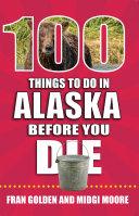 100 Things to Do in Alaska Before You Die