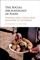 The Social Archaeology of Food: Thinking about Eating from ...