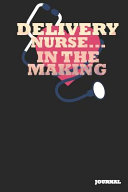 Delivery Nurse Journal In The Making Journal Notebook Gift 6 X 9 110 Blank Pages