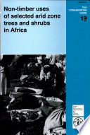 Non timber Uses of Selected Arid Zone Trees and Shrubs in Africa