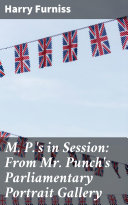 M. P.'s in Session: From Mr. Punch's Parliamentary Portrait Gallery Pdf/ePub eBook