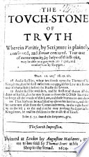 The touch stone of truth  wherein veritie by Scripture is plainely confirmed  and error confuted  Third impression inlarged and corrected
