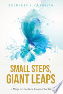 Small Steps, Giant Leaps  : 21 Things You Can Do to Transform Your Life