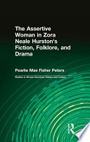The Assertive Woman In Zora Neale Hurston S Fiction Folklore And Drama
