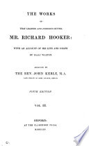 The works of     Richard Hooker  with an account of his life by I  Walton  3 vols   the 3rd in 2 pt