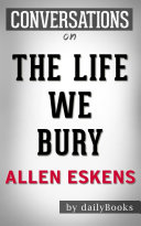 The Life We Bury  A Novel by Allen Eskens   Conversation Starters