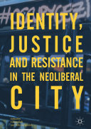 Identity, Justice and Resistance in the Neoliberal City