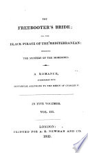 The Freebooter s Bride  Or  The Black Pirate of the Mediterranean  Including the Mystery of the Morescoes  a Romance  Etc   By William Bayle Bernard