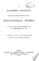 A Classified Catalogue of ... Educational Works in Use in the United Kingdom and Its Dependencies in 1876 ...