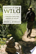 Lessons of the Wild  : Learning from the Wisdom of Nature