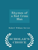 Rhymes of a Red Cross Man   Scholar s Choice Edition