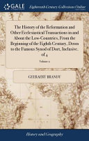 The History Of The Reformation And Other Ecclesiastical Transactions In And About The Low Countries From The Beginning Of The Eighth Century Down To The Famous Synod Of Dort Inclusive Of 4 Volume 2