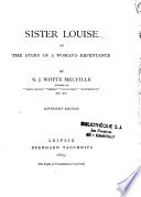 Sister Louise  Or The Story of a Woman s Repentance