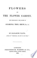 Flowers and the Flower Garden  With instructions the culture of ornamental trees  shrubs  etc Book