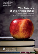The Potency of the Principalship  Action Oriented Leadership at the Heart of School Improvement