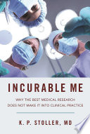 """Incurable Me: Why the Best Medical Research Does Not Make It into Clinical Practice"" by Kenneth Stoller"