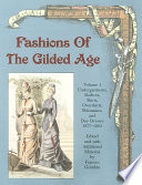 Fashions of the Gilded Age: Undergarments, bodices, skirts, overskirts, polonaises, and day dresses, 1877-1882