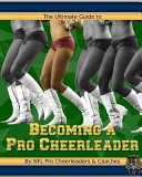 The Ultimate Guide to Becoming a Pro Cheerleader  2nd Edition