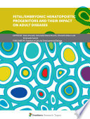 Fetal/Embryonic Hematopoietic Progenitors and Their Impact on Adult Diseases