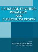 Language Teaching, Pedagogy and Curriculum Design (Penerbit USM)