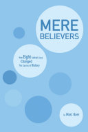 Mere believers: how eight faithful lives changed the course of history