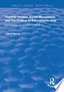 Teacher Unions, Social Movements and the Politics of Education in Asia
