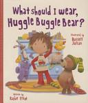 What Should I Wear, Huggle Buggle Bear?