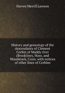 History and genealogy of the descendants of Clement Corbin of Muddy river (Brookline), Mass. and Woodstock, Conn. with notices of other lines of Corbins