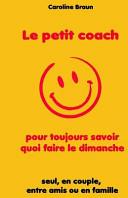 Le Petit Coach Pour Toujours Savoir Quoi Faire Le Dimanche ebook