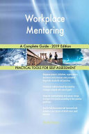 Workplace Mentoring A Complete Guide   2019 Edition