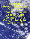 The    People Power    Education Superbook  Book 20  Practical College Guide  Living On Your Own  Probably for the First Time