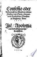 Confessio odder Bekanntnuß des Glaubens etlicher Fürsten vnd Stedte vberantwort Keis. Majestat zu Augsburg 1530