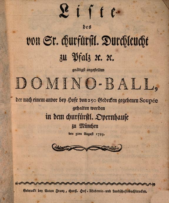 Liste des von Sr  churf  rstl  Durchlaucht zu Pfalz     gn  digst angestellten Domino Ball  der nach einem anvor bey Hofe von 250 Gedecken gegebenen Soup  e gehalten worden in dem churf  rstlichen Opernhause zu M  nchen